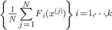 { \displaystyle \left\{ \frac{1}{N}\sum_{j = 1}^N F_i(x^{(j)}) \right\}\ \ i= 1,\cdots,k }