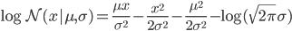{ \displaystyle \log \mathcal{N}(x | \mu, \sigma) = \frac{ \mu x}{ \sigma^2} -  \frac{ x^2}{2  \sigma^2} - \frac{\mu^2}{2 \sigma^2} - \log (\sqrt{2 \pi} \sigma) }