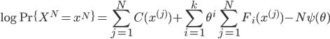 { \displaystyle \log {\rm Pr} \{X^N = x^N\} = \sum_{j = 1}^N C(x^{(j)}) + \sum_{i = 1}^k \theta^i \sum_{j = 1}^N F_i(x^{(j)}) - N \psi(\theta) }