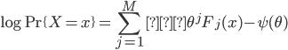 { \displaystyle \log {\rm Pr}\{X = x\} = \sum_{j = 1}^M \theta^jF_j(x) - \psi(\theta) }