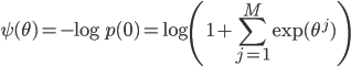 { \displaystyle \psi(\theta)  = - \log p(0) =  \log \left(1 + \sum_{j = 1}^M {\rm exp}(\theta^j) \right) }