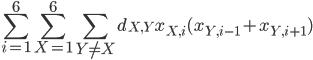 { \displaystyle \sum_{i = 1}^6\sum_{X  =1}^6\sum_{Y \neq X}d_{X,Y}x_{X,i}(x_{Y,i-1} + x_{Y,i+1}) }