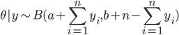 { \displaystyle \theta | y \sim B( a + \sum_{i=1}^{n}y_{i},  b + n - \sum_{i=1}^{n}y_{i})  }