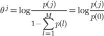 { \displaystyle \theta^j = \log \frac{p(j)}{1 - \sum_{l = 1}^M p(l)}  = \log \frac{p(j)}{p(0)} }