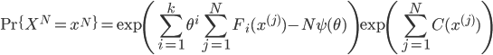 { \displaystyle {\rm Pr} \{X^N = x^N\} =  {\rm exp}\left( \sum_{i = 1}^k \theta^i \sum_{j = 1}^N F_i(x^{(j)}) - N \psi(\theta) \right){\rm exp}\left(\sum_{j = 1}^N C(x^{(j)})\right) }