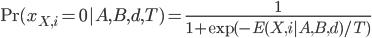 { \displaystyle {\rm Pr}(x_{X,i} = 0 |A,B,d, T) = \frac{1}{1 + {\rm exp}(- E(X,i|A,B,d) /T)} }