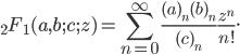 { \displaystyle {}_2F_1(a,b;c;z) = \sum_{n=0}^\infty \frac{(a)_n (b)_n}{(c)_n} \frac{z^n}{n!}. }