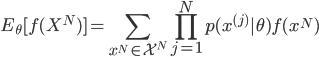 { \displaystyle E_\theta[f(X^N)] = \sum_{x^N \in \mathcal{X}^N} \prod_{j = 1}^N p(x^{(j)}|\theta)f(x^N) }