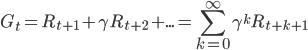{ \displaystyle G_t = R_{t+1} + \gamma R_{t+2} + ... = \sum_{k=0}^{\infty} \gamma^k R_{t+k+1}  }