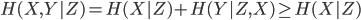 { \displaystyle H(X,Y|Z) = H(X|Z) + H(Y|Z,X) \geq H(X|Z) }