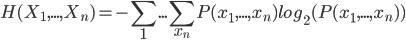 { \displaystyle H(X_{1},..., X_{n}) = -\sum_{1} ... \sum_{x_{n}}^{} P(x_{1}, ... ,x_{n}) log_{2}(P(x_{1},...,x_{n})) }