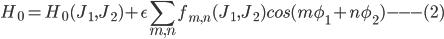 { \displaystyle H_0 =   H_0(J_1,J_2)  + \epsilon \sum_{m,n} f_{m,n}(J_1,J_2)cos(m \phi_1 + n \phi_2)  ---(2) }