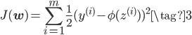 { \displaystyle J(\mathbf{w}) = \sum_{i=1}^{m} \frac{1}{2} ( y^{(i)}  - \phi (z^{(i)}) )^{2}    \tag{3} }