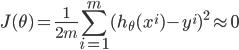 { \displaystyle J(\theta)=\frac{1}{2m}{\sum_{i=1}^{m}{(h_\theta(x^i)-y^i)^2\approx0}} }