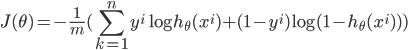 { \displaystyle J(\theta)=-\frac{1}{m}(\sum_{k=1}^{n} y^{i}\log h_\theta (x^{i})+(1-y^{i})\log(1-h_\theta (x^{i}))) }