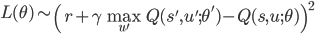 { \displaystyle L(\theta) \sim \left( r+\gamma\max_{u'} Q(s', u'; \theta')-Q(s,u;\theta) \right)^{2} }
