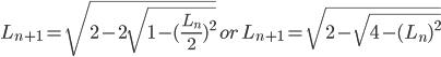 { \displaystyle L_{n+1} = \sqrt{ 2-2\sqrt{1-(\frac{L_n}{2})^2} } \: or \:  L_{n+1} = \sqrt{2-\sqrt{4-(L_n)^2}} }