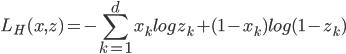 { \displaystyle L_H(x,z) = -\sum_{k=1}^{d}x_k logz_k + (1 - x_k)log(1-z_k) }