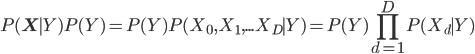 { \displaystyle P(\mathbf{X} \mid Y)P(Y) = P(Y)P(X_0,X_1,...X_D \mid Y)                          = P(Y)\prod_{d=1}^{D}P(X_d\mid Y) }