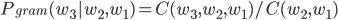 { \displaystyle P_{gram}(w_3|w_2,w_1) = C(w_3,w_2,w_1)/C(w_2,w_1) }