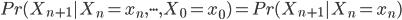 { \displaystyle Pr(X_{n+1}|X_n= x_n,\cdot\cdot\cdot,X_0 = x_0) = Pr(X_{n+1}|X_n = x_n)  }