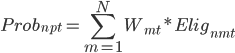 { \displaystyle Prob_{npt} = \sum_{m=1}^{N} W_{mt}*Elig_{nmt} }