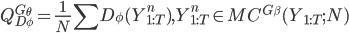 { \displaystyle Q^{G_{\theta}}_{D_{\phi}} = \frac{1}{N} \sum D_{\phi}(Y^{n}_{1:T}), Y^{n}_{1:T} \in MC^{G_{\beta}}(Y_{1:T};N) }
