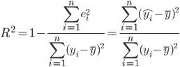 { \displaystyle R^2 = 1 - \frac{\sum_{i=1}^n e_i^2}{\sum_{i=1}^n (y_i-\overline{y})^2 } = \frac{\sum_{i=1}^n (\hat{y_i}-\overline{y})^2}{\sum_{i=1}^n (y_i-\overline{y})^2 } }