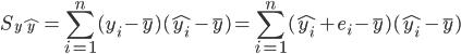 { \displaystyle S_{y\hat{y}} = \sum_{i=1}^{n}(y_i-\overline{y})(\hat{y_i}-\overline{y}) = \sum_{i=1}^{n}(\hat{y_i} + e_i-\overline{y})(\hat{y_i}-\overline{y}) }
