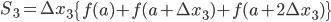 { \displaystyle S_3=\Delta x_3 \left\{f(a)+f(a+\Delta x_3)+f(a+2\Delta x_3)\right\} }