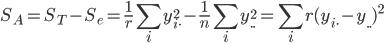 { \displaystyle S_A = S_T - S_e = \frac{1}{r}\sum_{i}  y_{i\cdot}^2  - \frac{1}{n}\sum_{i}  y_{\cdot\cdot}^2 = \sum_{i} r (y_{i\cdot} - y_{\cdot\cdot})^2 }