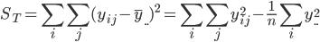 { \displaystyle S_T = \sum_{i} \sum_{j}(y_{ij}-\overline{y}_{\cdot\cdot} )^2 = \sum_{i} \sum_{j}y_{ij}^2 - \frac{1}{n}\sum_{i}  y_{\cdot\cdot}^2 }