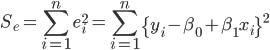 { \displaystyle S_e = \sum_{i=1}^ne_i^2 = \sum_{i=1}^n\left\{ y_i - \beta_0 + \beta_1x_i \right\}^2 }