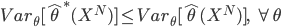 { \displaystyle Var_\theta[\hat{\theta}^*(X^N)] \leq Var_\theta[\hat{\theta}(X^N)], \ \ \forall \theta }