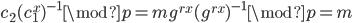 { \displaystyle c_2(c_1^x)^{-1} \mod{p} = mg^{rx}(g^{rx})^{-1} \mod{p} = m }