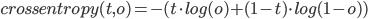 { \displaystyle crossentropy(t,o) = -(t\cdot log(o) + (1 - t) \cdot log(1 - o)) }