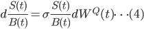 { \displaystyle d\frac{S(t)}{B(t)} = \sigma \frac{S(t)}{B(t)}dW^{Q}(t) \dots (4) }