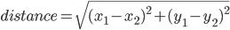 { \displaystyle distance = \sqrt{{(x_1-x_2)}^2+{(y_1-y_2)}^2} }