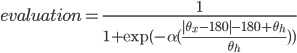 { \displaystyle evaluation = \frac{1}{1+\exp(-\alpha(\frac{|\theta_x-180|-180+\theta_h}{\theta_h}))} }