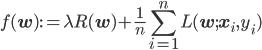 { \displaystyle f(\mathbf{w}) := \lambda R(\mathbf{w}) + \frac{1}{n}\sum_{i=1}^n L(\mathbf{w}; \mathbf{x}_i, y_i) }