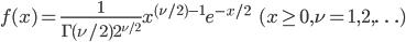{ \displaystyle f(x)=\frac{1}{\Gamma(\nu/2)2^{\nu/2}}x^{(\nu/2)-1}e^{-x/2}\ \ \ \ (x \ge 0, \nu=1, 2, \ldots) }