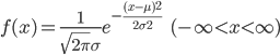 { \displaystyle f(x)=\frac{1}{\sqrt{2\pi}\sigma}e^{-\frac{(x-\mu)^2}{2\sigma^2}}\ \ \ \ (-\infty < x < \infty) }