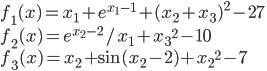 { \displaystyle f_1(x)=x_1+{e^{x_1-1}}+{(x_2+x_3)}^2-27 \\ f_2(x)=e^{x_2-2}/x_1+{x_3}^2-10 \\ f_3(x)=x_2+\sin(x_2-2)+{x_2}^2-7 }