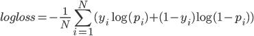 { \displaystyle logloss = - \frac{1}{N} \sum_{i=1}^{N} (y_i \log (p_i) + (1 - y_i) \log (1 - p_i)) }