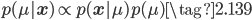 { \displaystyle p ( \mu | \mathbf{ x } ) \propto p ( \mathbf{ x } | \mu )  p ( \mu )  \tag{2.139} }