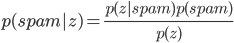 { \displaystyle p(spam|z)= \frac{ p(z|spam)p(spam) } { p(z) } }