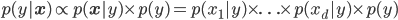 { \displaystyle p(y | \mathbf{x}) \propto p(\mathbf{x} | y) \times p(y) = p(x_1 | y) \times \ldots \times p(x_d | y) \times p(y) }