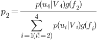 { \displaystyle p_2 = \frac{p(u_4|V_4)g(f_2)}{\sum_{i=1 (i != 2)}^4 p(u_i|V_i)g(f_i)} }