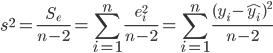 { \displaystyle s^2 = \frac{ S_e }{n-2} =\sum_{i=1}^{n}\frac{e_i^2}{ n - 2} = \sum_{i=1}^{n}\frac{ ( y_i - \hat{y_i})^2}{ n - 2 } }