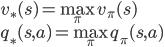 { \displaystyle v_{*}(s) = \max_{\pi} v_{\pi}(s) \\ \displaystyle q_{*}(s, a) = \max_{\pi} q_{\pi}(s, a) }